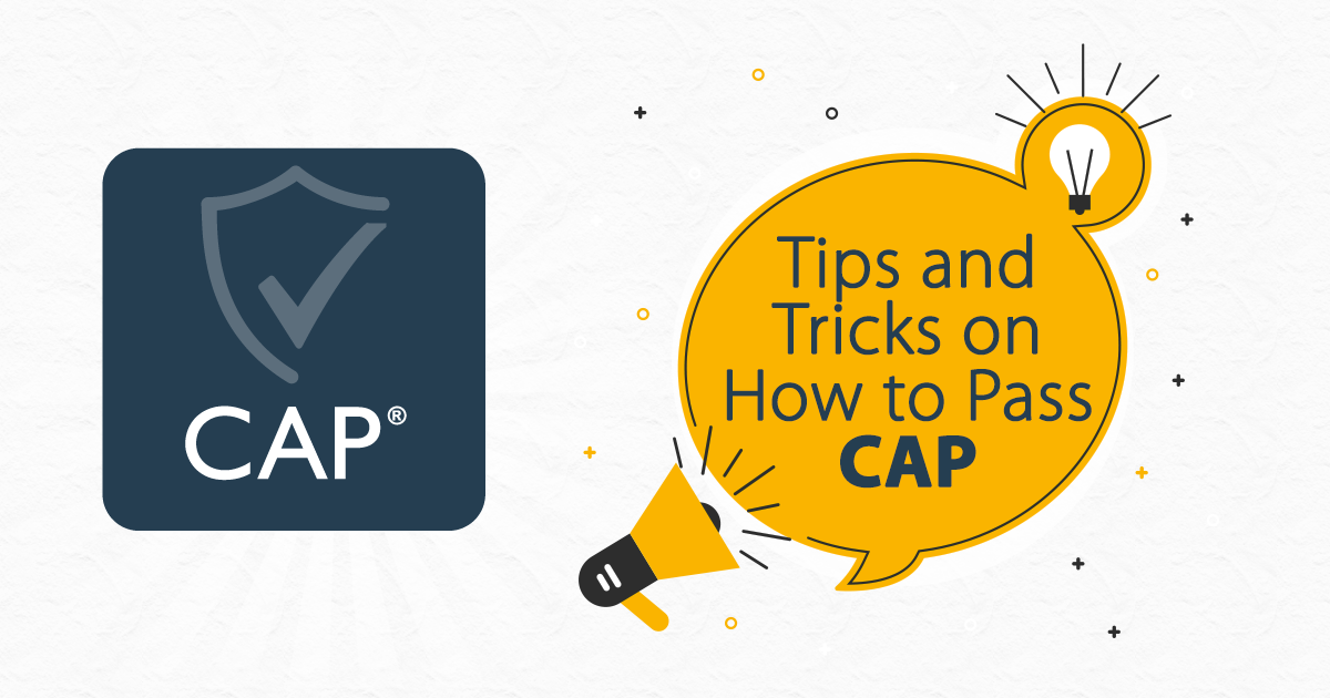 Tips and Tricks on How to Pass CAP